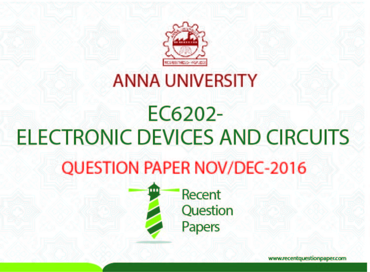 EC6202 ELECTRONIC DEVICES AND CIRCUITS NOV/DEC 2016