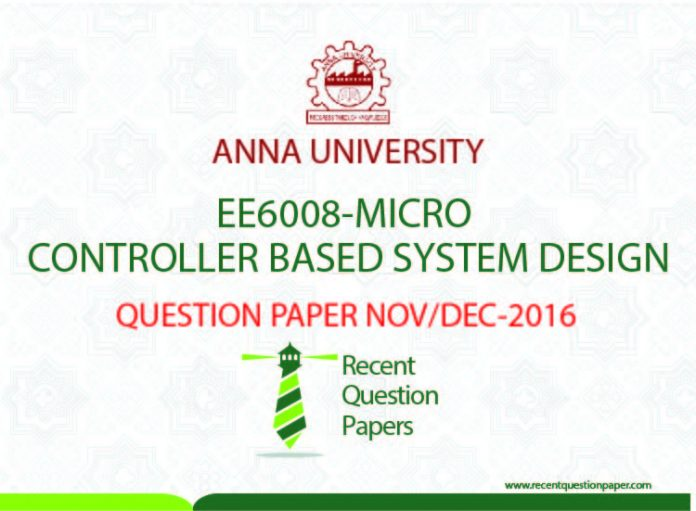 MICRO CONTROLLER BASED SYSTEM DESIGN QUESTION PAPER NOV/DEC 2016