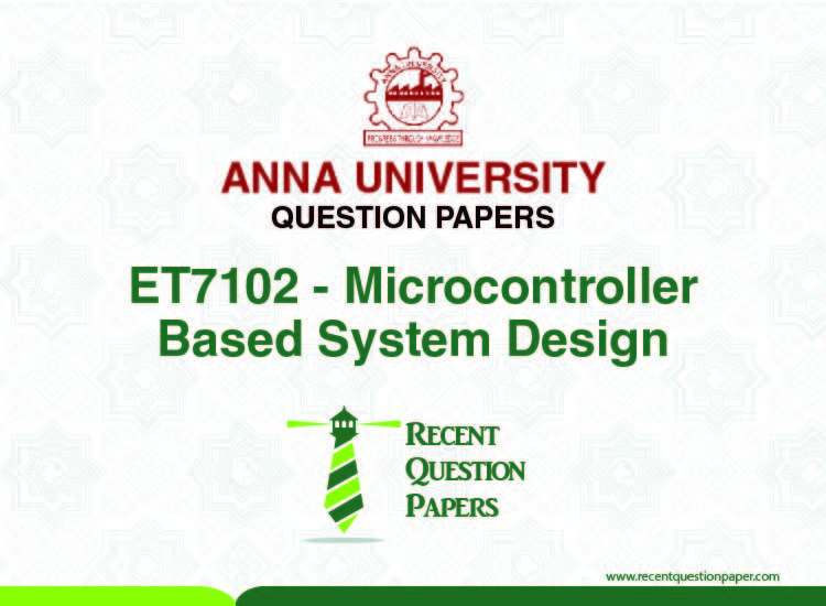 Et7102 Microcontroller Based System Design Syllabus 2013 Regulation Recent Question Paper